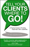 Tell Your Clients Where to Go!: A Pra...