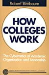 How Colleges Work: The Cybernetics of Academic Organization and Leadership (Jossey Bass Higher and Adult Education Series)