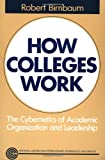 How Colleges Work: The Cybernetics of Academic Organization and Leadership (155542354X) by Robert Birnbaum