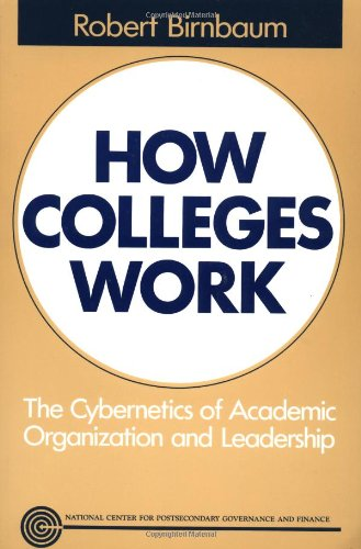 How Colleges Work: The Cybernetics of Academic Organization and...