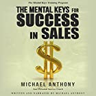 The Mental Keys for Success in Sales: The Mental Keys Training Program Hörbuch von Michael Anthony Gesprochen von: Michael Anthony