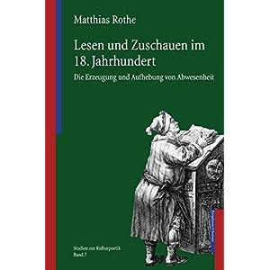 Lesen und Zuschauen im 18. Jahrhundert: Die Erzeugung und Aufhebung von Abwesenheit (Studi