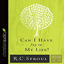 Can I Have Joy in My Life?: Crucial Questions Series, Book 12 (       UNABRIDGED) by R. C. Sproul Narrated by George W. Sarris