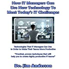 How IT Managers Can Use New Technology to Meet Today's IT Challenges: Technologies That IT Managers Can Use in Order to Make Their Teams More Productive Hörbuch von Dr. Jim Anderson Gesprochen von: Dr. Jim Anderson