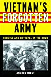 Vietnams Forgotten Army: Heroism and Betrayal in the ARVN