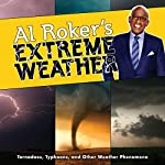 Al Roker's Extreme Weather: Tornadoes, Typhoons, and Other Weather Phenomena | Al Roker