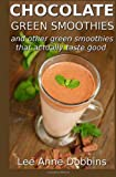 img - for Chocolate Green Smoothies and Other Green Smoothies That Actually Taste Good book / textbook / text book