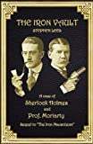 Stephen Lees The Iron Vault: A Case of Sherlock Holmes and Prof. Moriarty