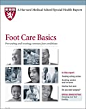 Harvard Medical School Foot Care Basics: Preventing and treating common foot conditions