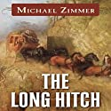The Long Hitch: A Western Story Audiobook by Michael Zimmer Narrated by Ray Chase