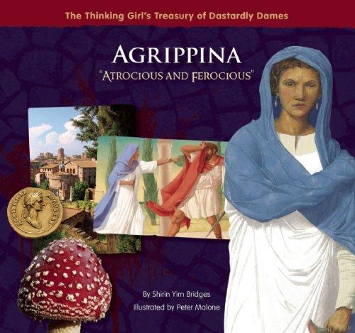 Agrippina Atrocious and Ferocious (The Thinking Girl's Treasury of Dastardly Dames) PDF