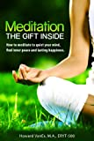 Meditation: The Gift Inside. How to meditate to quiet your mind, find inner peace and lasting happiness (Letsdoyoga.com Wellness Series)