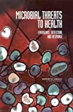 img - for Microbial Threats to Health: Emergence, Detection, and Response: 1st (First) Edition book / textbook / text book