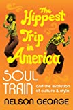 The Hippest Trip in America: Soul Train and the Evolution of Culture & Style (0062221035) by George, Nelson
