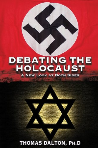 Debating the Holocaust: A New Look At Both Sides: Thomas Dalton: 9781591480051: Amazon.com: Books