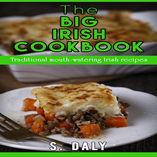 The Big Irish Cookbook: Traditional Mouth-Watering Irish Recipes by S. Daly