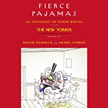 Fierce Pajamas: Selections from an Anthology of Humor Writing (       ABRIDGED) by David Remnick, Henry Finder,  editors Narrated by Byron Jennings, Julie Halston