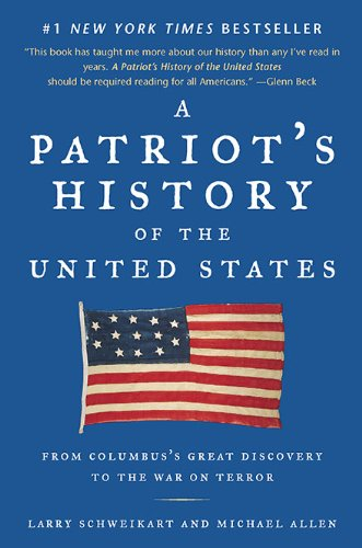 A Patriot's History of the United States  From Columbus's Great Discovery to the War on Terror, Larry Schweikart & Michael Allen