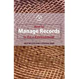 How to Manage Records in the E-Environment (Know How Guides)by Catherine Hare