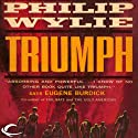 Triumph (       UNABRIDGED) by Philip Wylie Narrated by Tim George