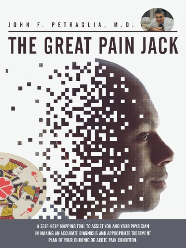 The Great Pain Jack: A Self-Help Mapping Tool To Assist You And Your Physician In Making An Accurate Diagnosis And Appropriate Treatment Plan Of Your Chronic Or Acute Pain Condition.