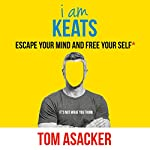 I Am Keats: Escape Your Mind and Free Your Self* | Tom Asacker