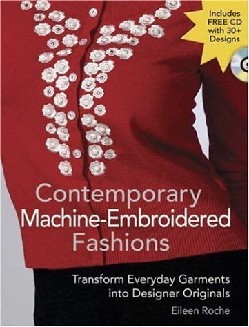 Contemporary Machine-Embroidered Fashions: Transform Everyday Garments into Designer Originals by Roche, Eileen (2006) Paperback