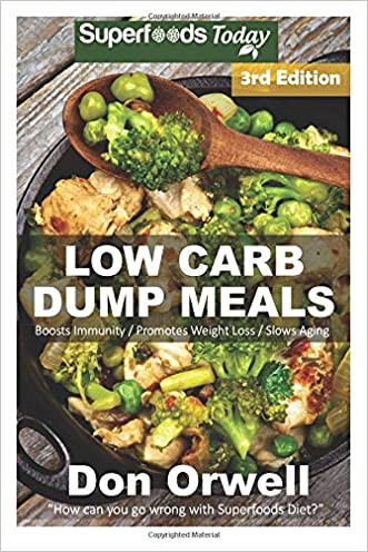 Low Carb Dump Meals: Over 100+ Low Carb Slow Cooker Meals, Dump Dinners Recipes, Quick & Easy Cooking Recipes, Antioxidants & Phytochemicals, Soups ... Weight Loss Transformation Book) (Volume 100)