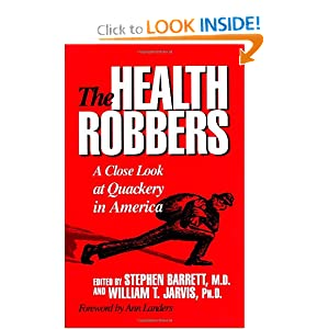 The Health Robbers: A Close Look at Quackery in America (Consumer Health Library) Stephen Barrett and William T. Jarvis