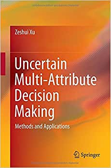 Uncertain Multi-Attribute Decision Making: Methods And Applications