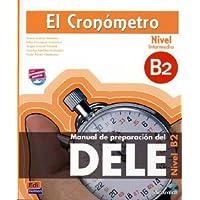 El Cronómetro, Nivel B2 (Intermedio) - Aktualisierte Auflage: Manual de preparación del DELE / Übungsbuch mit...
