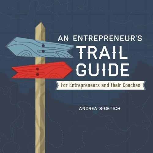 An Entrepreneur's Trail Guide: For Entrepreneurs and Their Coaches