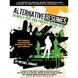 Alternative Resumes: Definitely Not Your Parents' Resume Book!by Michael G. Howard