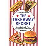 The Takeaway Secret: How to cook your favourite fast-food at homeby Kenny McGovern