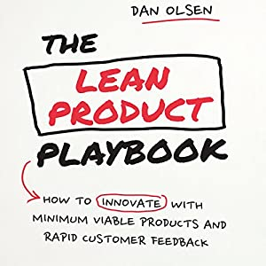 The Lean Product Playbook: How to Innovate with Minimum Viable Products and Rapid Customer Feedback Hörbuch von Dan Olsen Gesprochen von: Walter Dixon