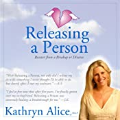 Releasing a Person: Fast Recovery from Heartbreak, a Breakup or Divorce (Love Attraction Series) | [Kathryn Alice]