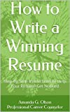How to Write a Winning Resume: Step By Step Instructions to Help Your Resume Get Noticed