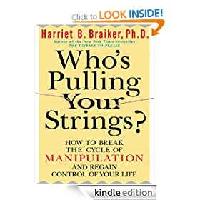 Who's Pulling Your Strings?: How to Break the Cycle of Manipulation and Regain Control of Your Life: How to Stop the People in Your Life from Manipulating You and Regain Control of Your Life