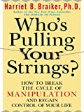 img - for Who's Pulling Your Strings?: How to Break the Cycle of Manipulation and Regain Control of Your Life: How to Break the Cycle of Manipulation and Regain Control of Your Life book / textbook / text book