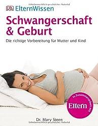 ElternWissen - Schwangerschaft & Geburt: Die richtige Vorbereitung für Mutter und Kind