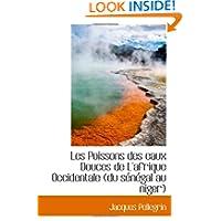Les Poissons des eaux Douces de L'afrique Occidentale (du sénégal au niger) (French Edition)