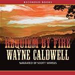 Requiem by Fire: A Novel | Wayne Caldwell