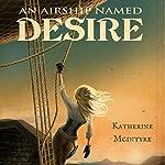 An Airship Named Desire: Take to the Skies, Book 1 | Katherine McIntyre
