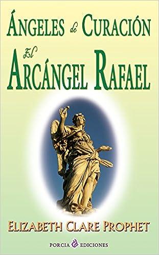Ángeles de curación. El Arcángel Rafael, de Elizabeth Clare Prophet