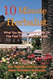 img - for 10 Minute Herbalist: What You Need to Know to Be On the Fast Track to Good Health (The 10 Minute Herbalist) (Volume 1) book / textbook / text book
