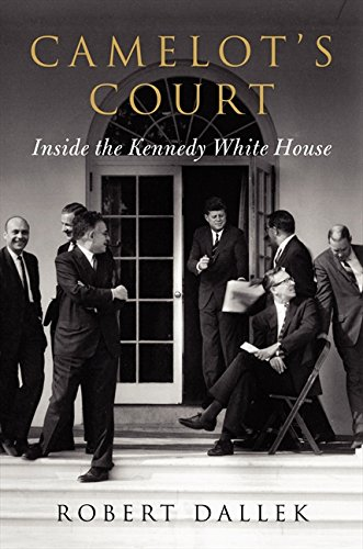 Camelot's Court: Inside the Kennedy White House