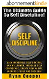 Self Discipline: The Ultimate Guide To Self Discipline! - Gain Incredible Self Control And Willpower, Increase Self Confidence, Create New Habits, Increase ... Brain Training) (English Edition)