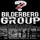 Bilderberg Group: What Don't You Know? Conspiracy Theories Surrounding the Top Secret Society: Secret Societies, Book 1 Hörbuch von William Myron Price Gesprochen von: Jake Harmond