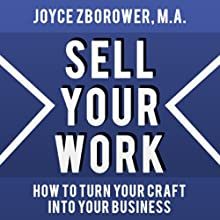 Sell Your Work: A Report for Craftsmen Who Want to Turn Their Craft into a Business (       UNABRIDGED) by Joyce Zborower Narrated by Joyce Zborower