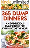 365 Dump Dinners: A New Delicious Dump Dinner For Every Day Of The Year! (dump dinners dump dinner recipes crockpot recipes dump dinners recipes healthy recipes healthy cooking